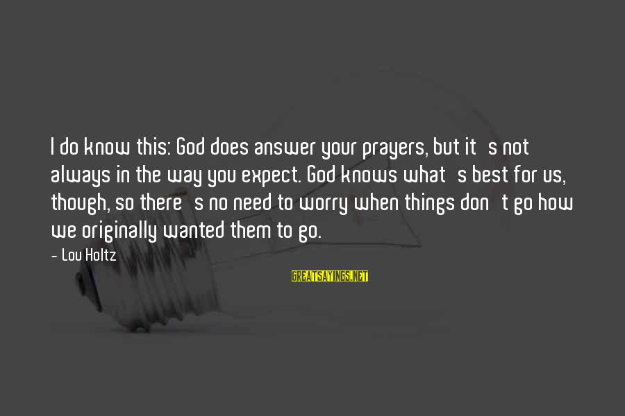 God Always There For Us Sayings By Lou Holtz: I do know this: God does answer your prayers, but it's not always in the