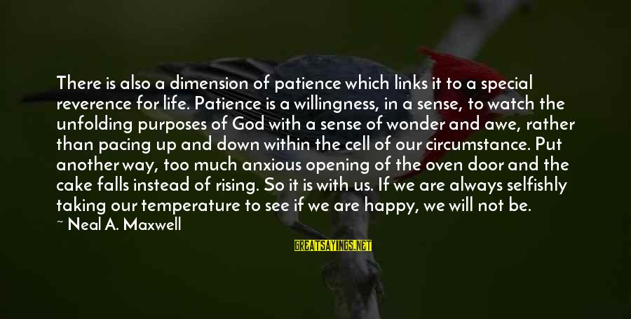 God Always There For Us Sayings By Neal A. Maxwell: There is also a dimension of patience which links it to a special reverence for