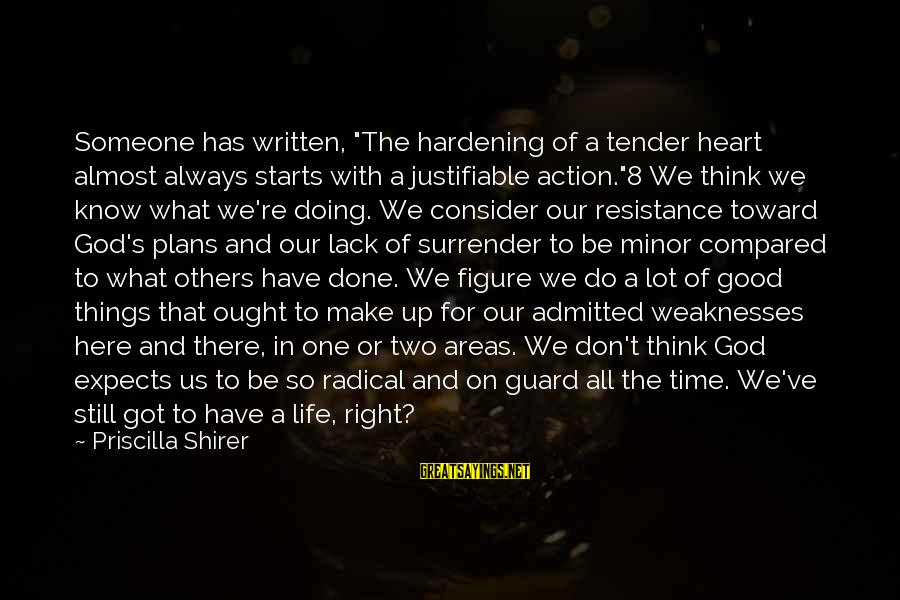 """God Always There For Us Sayings By Priscilla Shirer: Someone has written, """"The hardening of a tender heart almost always starts with a justifiable"""