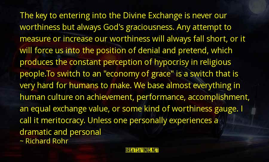 God Always There For Us Sayings By Richard Rohr: The key to entering into the Divine Exchange is never our worthiness but always God's