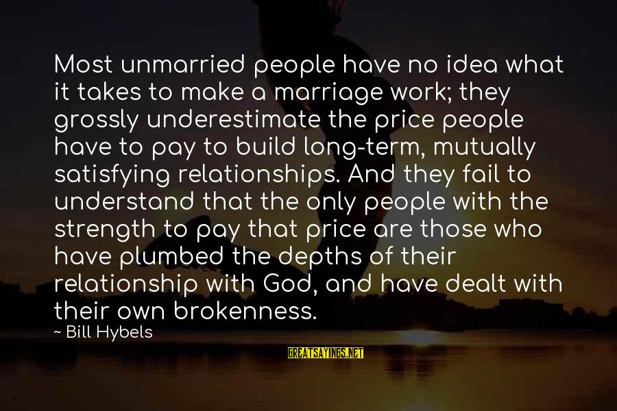 God And Brokenness Sayings By Bill Hybels: Most unmarried people have no idea what it takes to make a marriage work; they