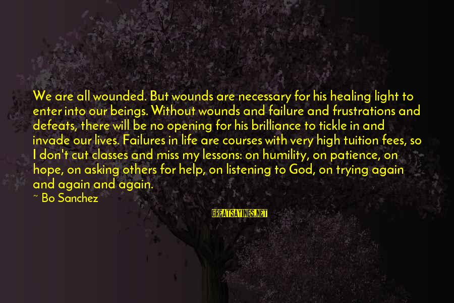 God And Brokenness Sayings By Bo Sanchez: We are all wounded. But wounds are necessary for his healing light to enter into