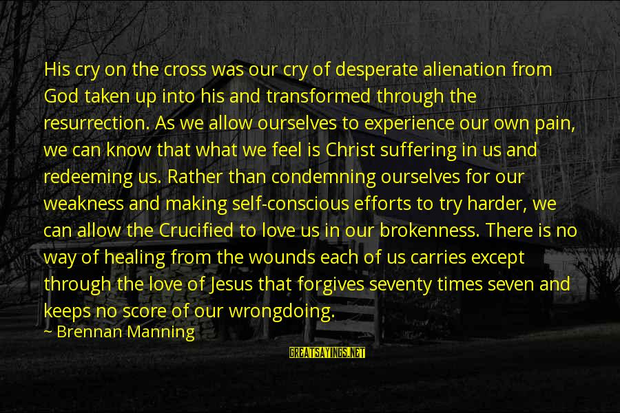 God And Brokenness Sayings By Brennan Manning: His cry on the cross was our cry of desperate alienation from God taken up