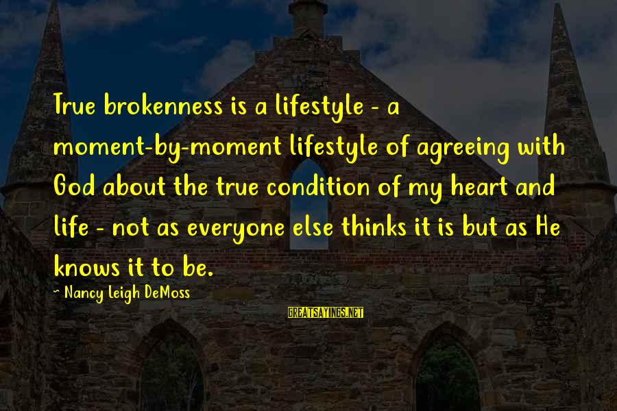 God And Brokenness Sayings By Nancy Leigh DeMoss: True brokenness is a lifestyle - a moment-by-moment lifestyle of agreeing with God about the