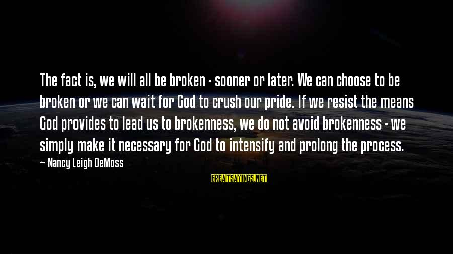 God And Brokenness Sayings By Nancy Leigh DeMoss: The fact is, we will all be broken - sooner or later. We can choose