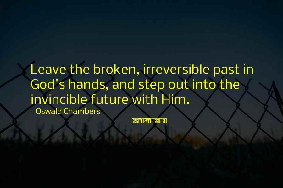 God And Brokenness Sayings By Oswald Chambers: Leave the broken, irreversible past in God's hands, and step out into the invincible future