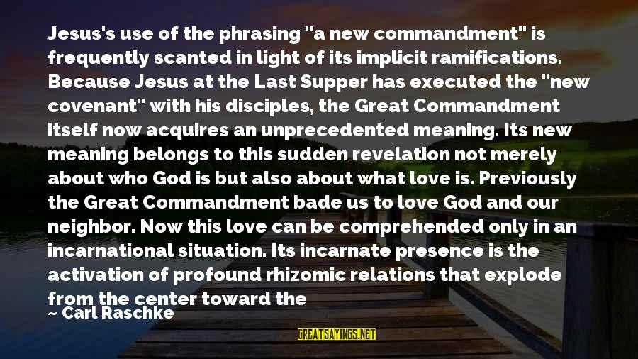 """God And Its Meaning Sayings By Carl Raschke: Jesus's use of the phrasing """"a new commandment"""" is frequently scanted in light of its"""