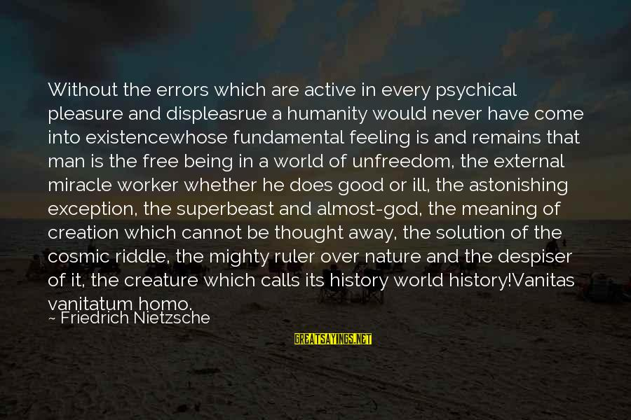 God And Its Meaning Sayings By Friedrich Nietzsche: Without the errors which are active in every psychical pleasure and displeasrue a humanity would