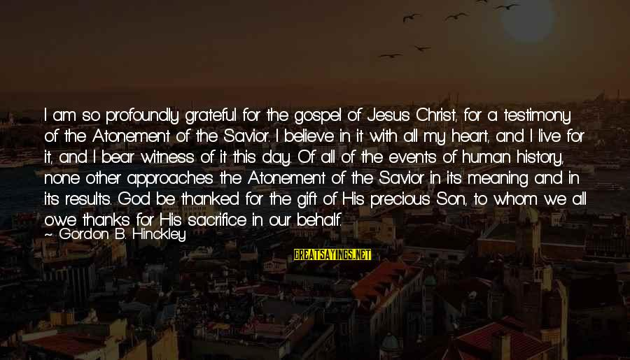 God And Its Meaning Sayings By Gordon B. Hinckley: I am so profoundly grateful for the gospel of Jesus Christ, for a testimony of