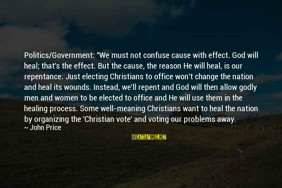 """God And Its Meaning Sayings By John Price: Politics/Government: """"We must not confuse cause with effect. God will heal; that's the effect. But"""