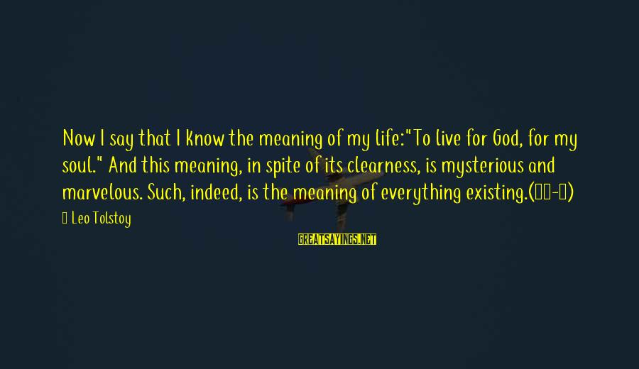 """God And Its Meaning Sayings By Leo Tolstoy: Now I say that I know the meaning of my life:""""To live for God, for"""