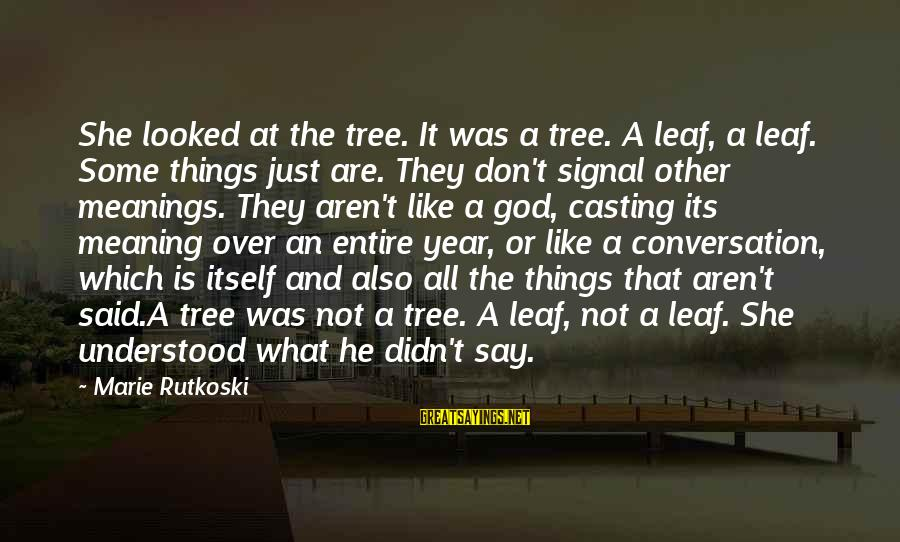 God And Its Meaning Sayings By Marie Rutkoski: She looked at the tree. It was a tree. A leaf, a leaf. Some things