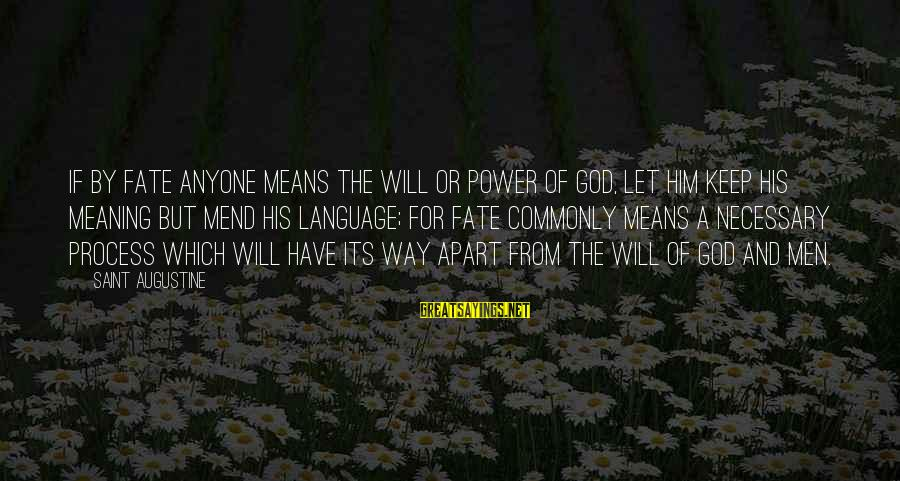 God And Its Meaning Sayings By Saint Augustine: If by fate anyone means the will or power of God, let him keep his
