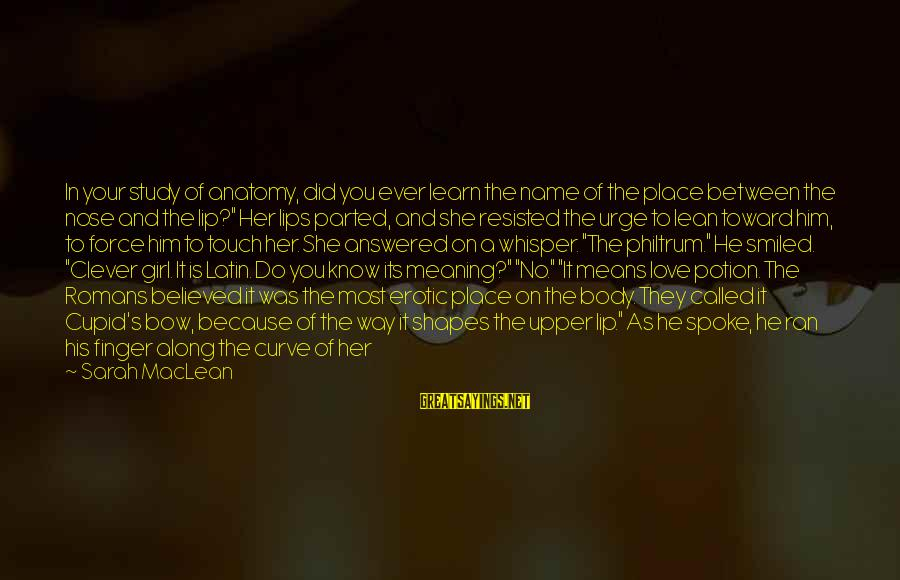 God And Its Meaning Sayings By Sarah MacLean: In your study of anatomy, did you ever learn the name of the place between