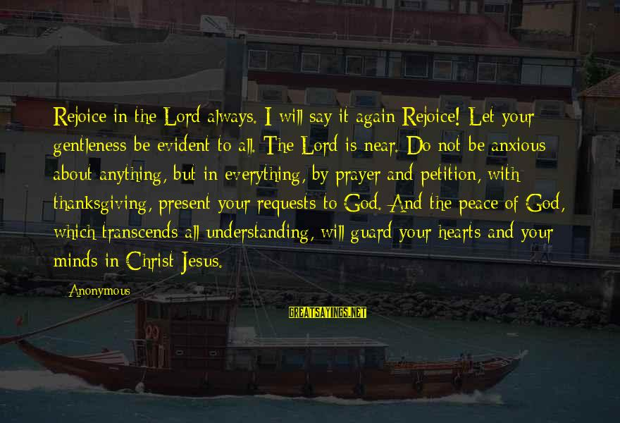 God And Thanksgiving Sayings By Anonymous: Rejoice in the Lord always. I will say it again Rejoice! Let your gentleness be