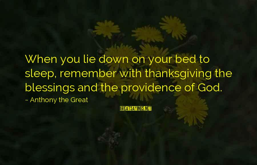 God And Thanksgiving Sayings By Anthony The Great: When you lie down on your bed to sleep, remember with thanksgiving the blessings and