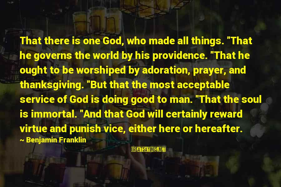"""God And Thanksgiving Sayings By Benjamin Franklin: That there is one God, who made all things. """"That he governs the world by"""