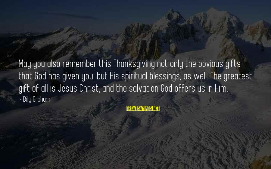 God And Thanksgiving Sayings By Billy Graham: May you also remember this Thanksgiving not only the obvious gifts that God has given