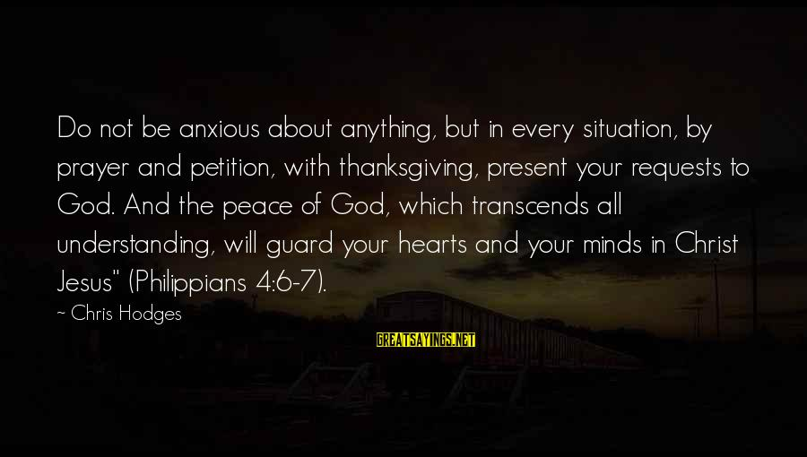 God And Thanksgiving Sayings By Chris Hodges: Do not be anxious about anything, but in every situation, by prayer and petition, with