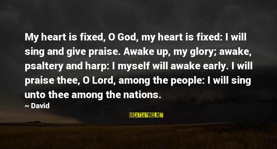 God And Thanksgiving Sayings By David: My heart is fixed, O God, my heart is fixed: I will sing and give