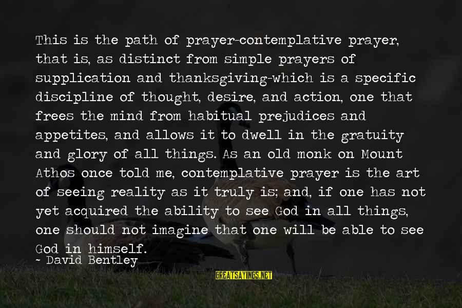 God And Thanksgiving Sayings By David Bentley: This is the path of prayer-contemplative prayer, that is, as distinct from simple prayers of