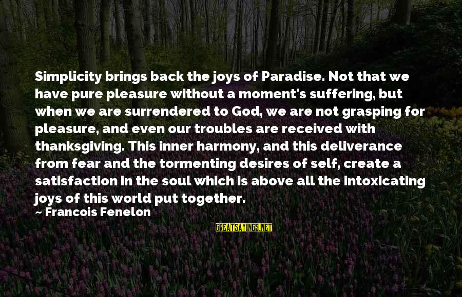 God And Thanksgiving Sayings By Francois Fenelon: Simplicity brings back the joys of Paradise. Not that we have pure pleasure without a