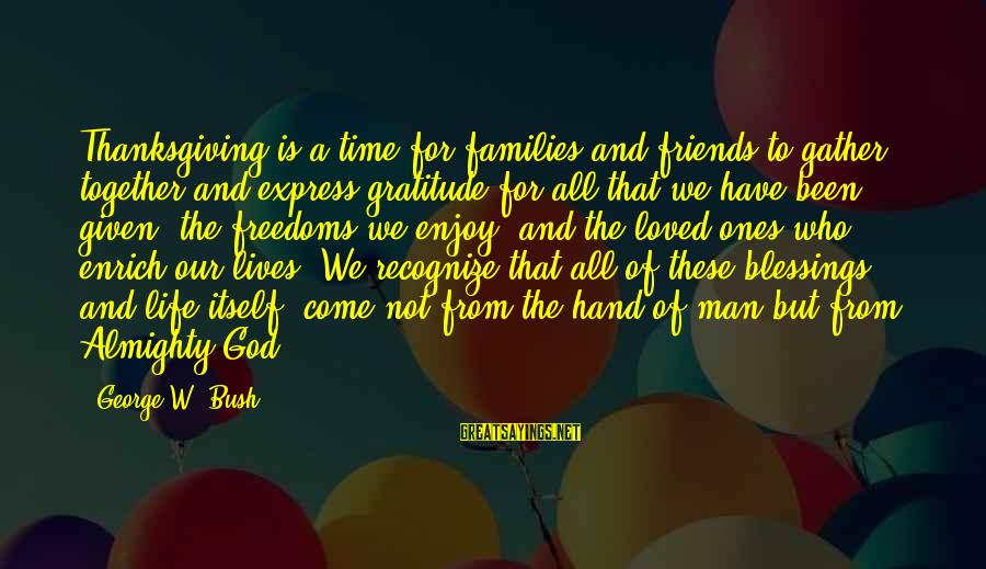God And Thanksgiving Sayings By George W. Bush: Thanksgiving is a time for families and friends to gather together and express gratitude for