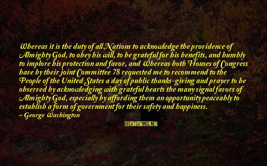 God And Thanksgiving Sayings By George Washington: Whereas it is the duty of all Nations to acknowledge the providence of Almighty God,