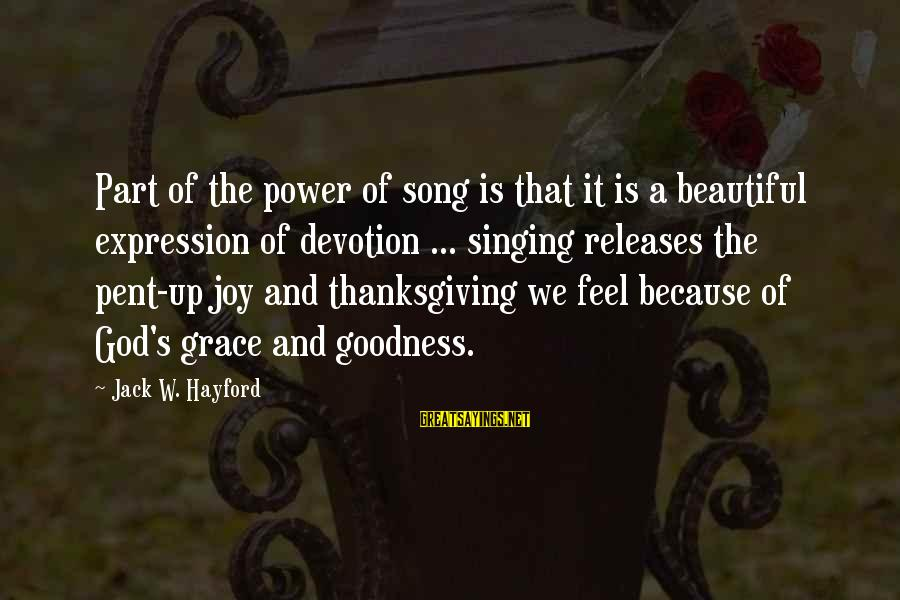God And Thanksgiving Sayings By Jack W. Hayford: Part of the power of song is that it is a beautiful expression of devotion