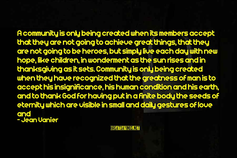 God And Thanksgiving Sayings By Jean Vanier: A community is only being created when its members accept that they are not going
