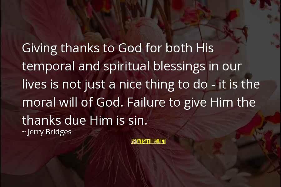 God And Thanksgiving Sayings By Jerry Bridges: Giving thanks to God for both His temporal and spiritual blessings in our lives is