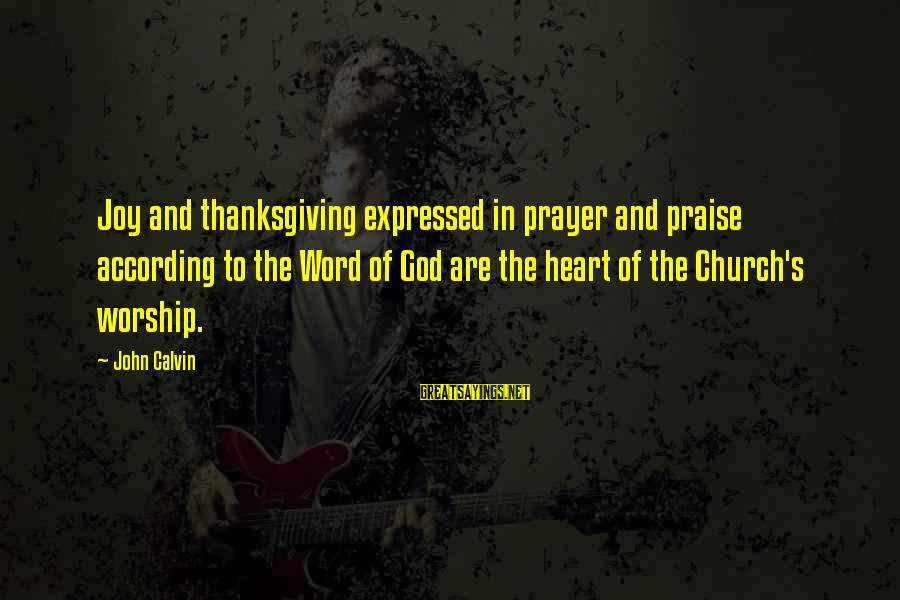 God And Thanksgiving Sayings By John Calvin: Joy and thanksgiving expressed in prayer and praise according to the Word of God are