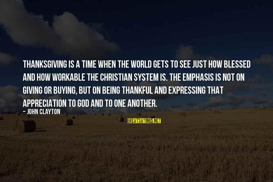God And Thanksgiving Sayings By John Clayton: Thanksgiving is a time when the world gets to see just how blessed and how