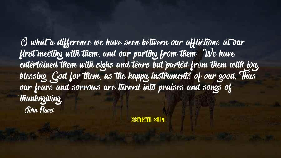 God And Thanksgiving Sayings By John Flavel: O what a difference we have seen between our afflictions at our first meeting with
