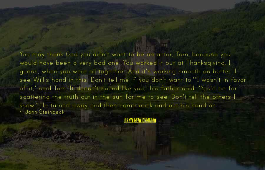 God And Thanksgiving Sayings By John Steinbeck: You may thank God you didn't want to be an actor, Tom, because you would