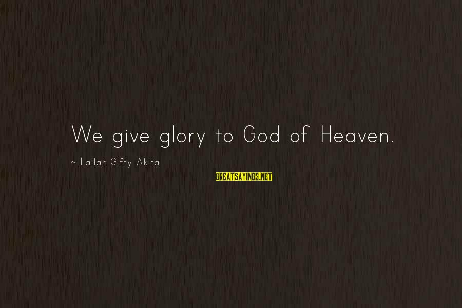 God And Thanksgiving Sayings By Lailah Gifty Akita: We give glory to God of Heaven.