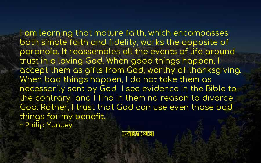 God And Thanksgiving Sayings By Philip Yancey: I am learning that mature faith, which encompasses both simple faith and fidelity, works the