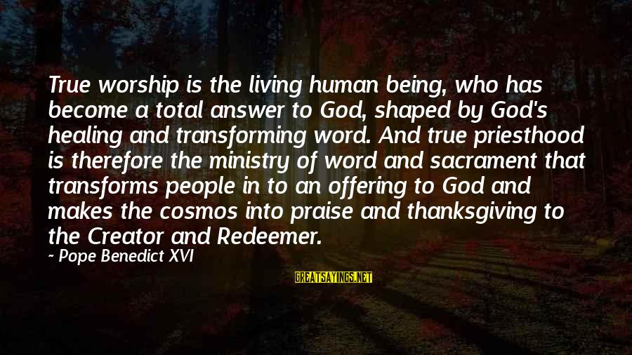 God And Thanksgiving Sayings By Pope Benedict XVI: True worship is the living human being, who has become a total answer to God,