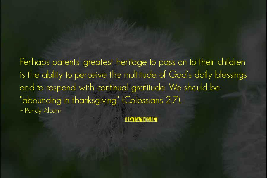 God And Thanksgiving Sayings By Randy Alcorn: Perhaps parents' greatest heritage to pass on to their children is the ability to perceive