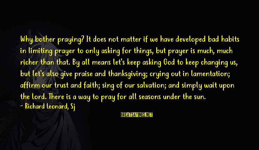God And Thanksgiving Sayings By Richard Leonard, Sj: Why bother praying? It does not matter if we have developed bad habits in limiting