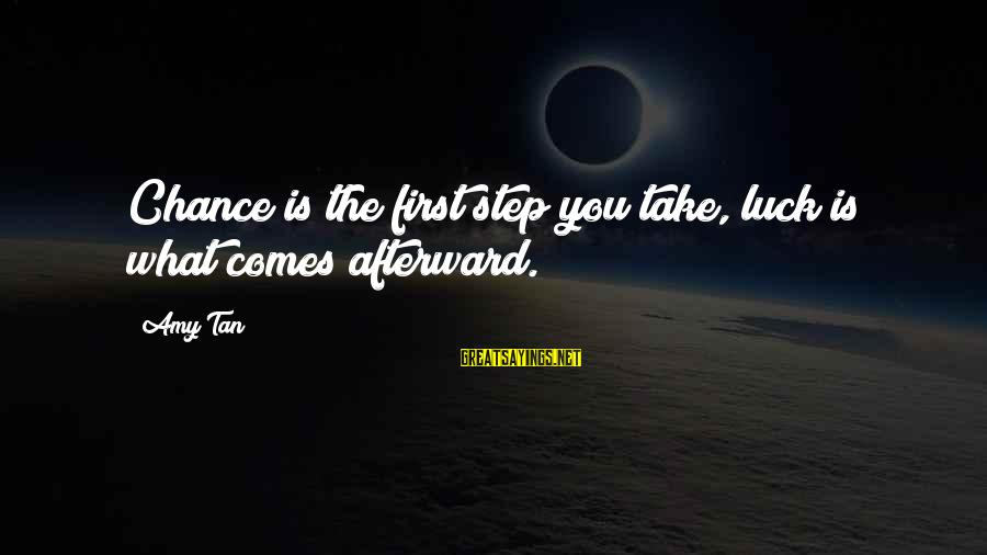 God Comes First Sayings By Amy Tan: Chance is the first step you take, luck is what comes afterward.