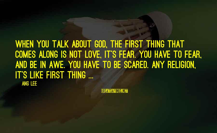 God Comes First Sayings By Ang Lee: When you talk about God, the first thing that comes along is not love, it's