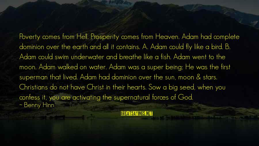 God Comes First Sayings By Benny Hinn: Poverty comes from Hell. Prosperity comes from Heaven. Adam had complete dominion over the earth