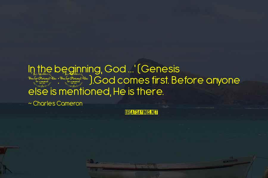 God Comes First Sayings By Charles Cameron: In the beginning, God ...' (Genesis 1:1).God comes first. Before anyone else is mentioned, He