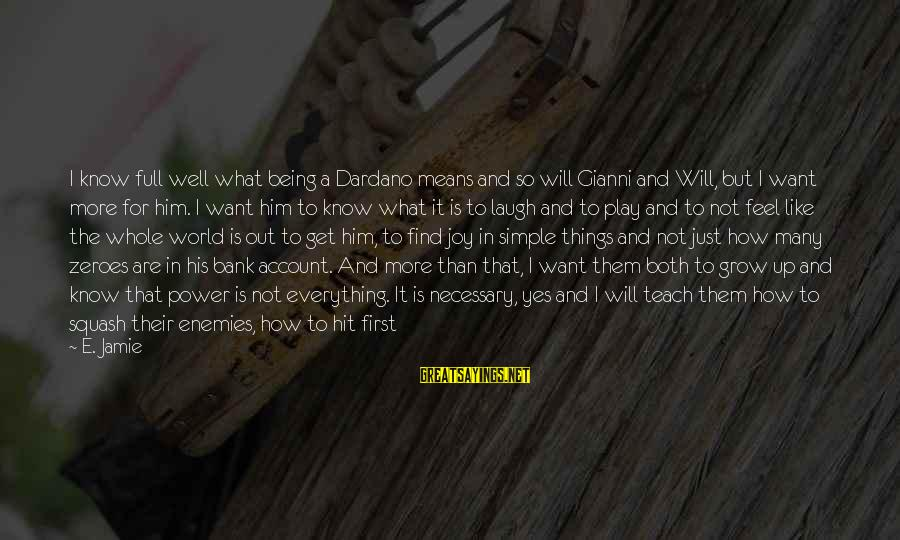God Comes First Sayings By E. Jamie: I know full well what being a Dardano means and so will Gianni and Will,