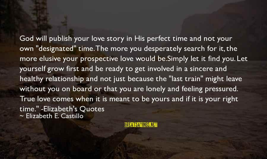 """God Comes First Sayings By Elizabeth E. Castillo: God will publish your love story in His perfect time and not your own """"designated"""""""