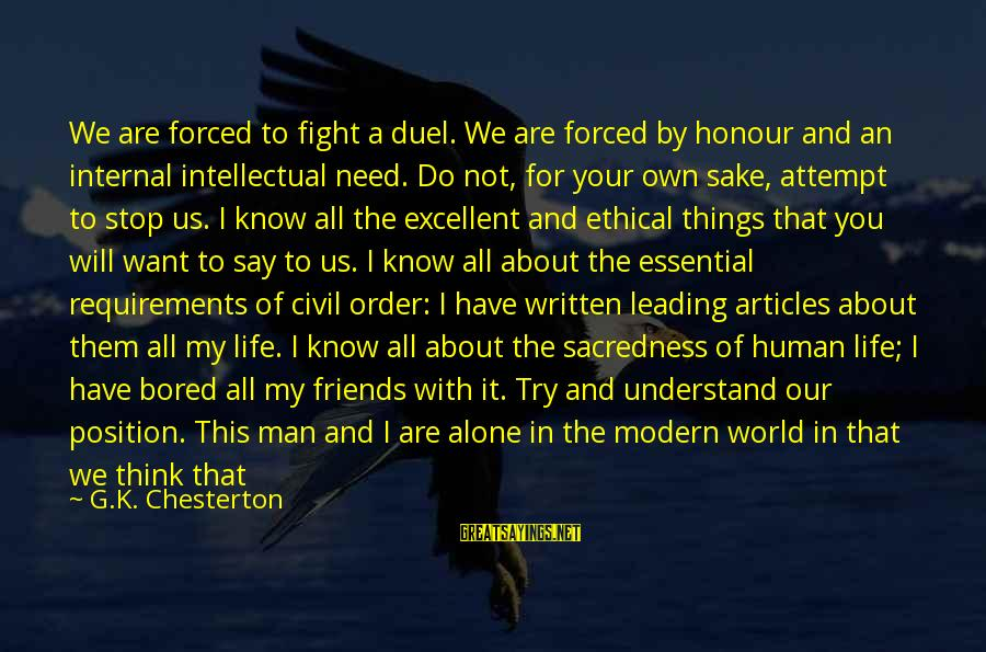 God Comes First Sayings By G.K. Chesterton: We are forced to fight a duel. We are forced by honour and an internal