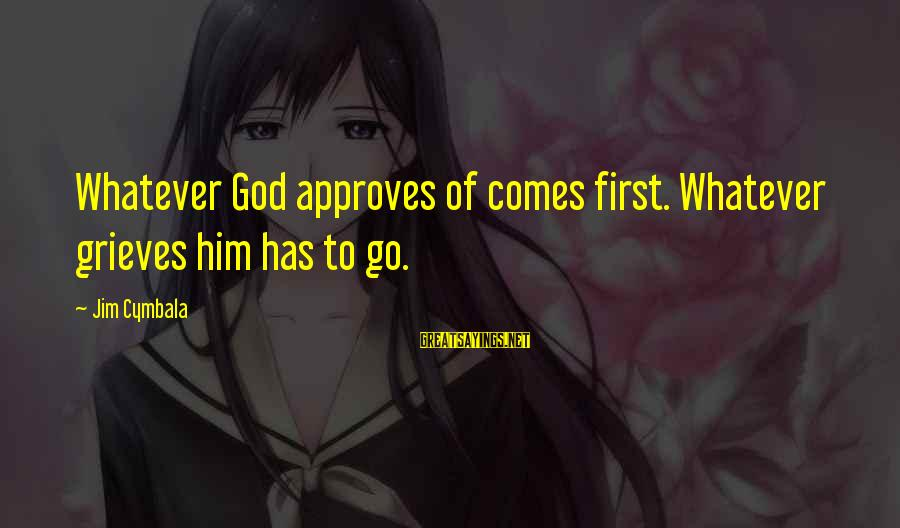 God Comes First Sayings By Jim Cymbala: Whatever God approves of comes first. Whatever grieves him has to go.