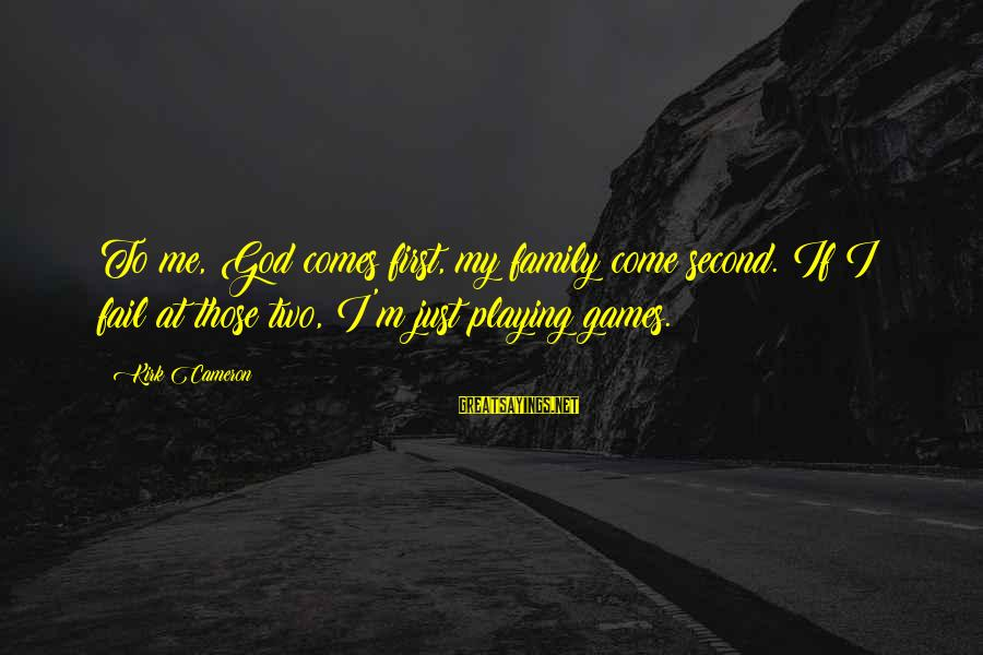 God Comes First Sayings By Kirk Cameron: To me, God comes first, my family come second. If I fail at those two,