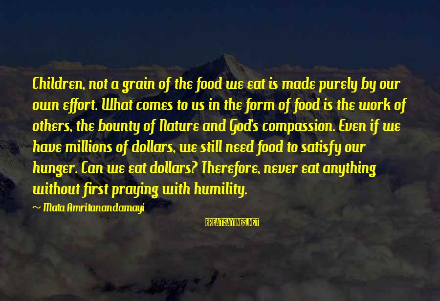 God Comes First Sayings By Mata Amritanandamayi: Children, not a grain of the food we eat is made purely by our own